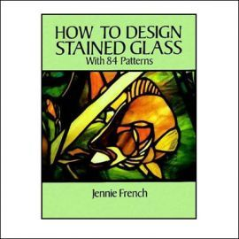 How to Design Stained Glass: with 84 Patterns
