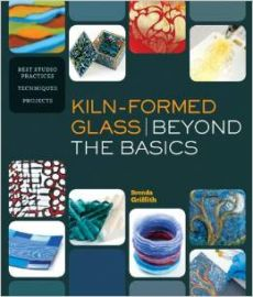 Kiln Formed Glass - Beyond the Basics